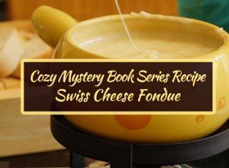 Cozy Mystery Book Series Recipe: Swiss Cheese Fondue