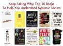 Keep Asking Why: Top 10 Books To Help You Understand Systemic Racism